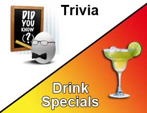 Wednesday's Trivia Night along with Drink Specials